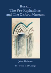 Ruskin, the Pre-Raphaelites and the Oxford Museum
